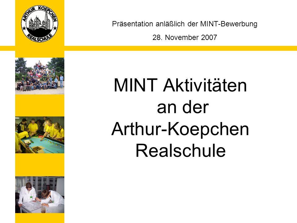 MINT Aktivitäten an der Arthur-Koepchen Realschule Präsentation anläßlich der MINT-Bewerbung 28. November 2007