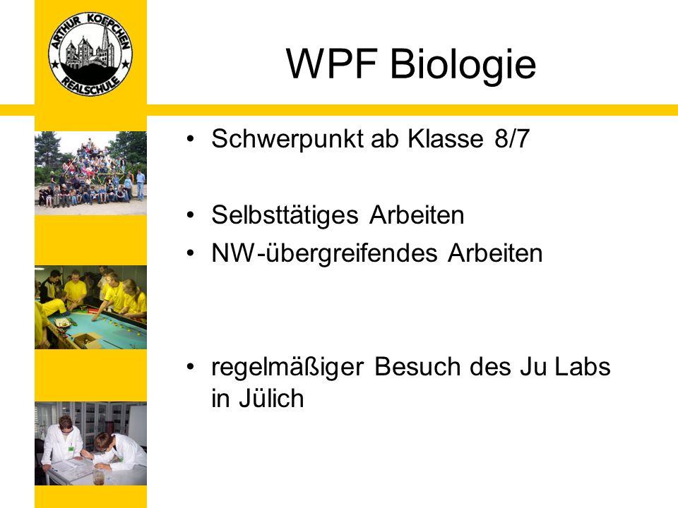 WPF Biologie Schwerpunkt ab Klasse 8/7 Selbsttätiges Arbeiten NW-übergreifendes Arbeiten regelmäßiger Besuch des Ju Labs in Jülich