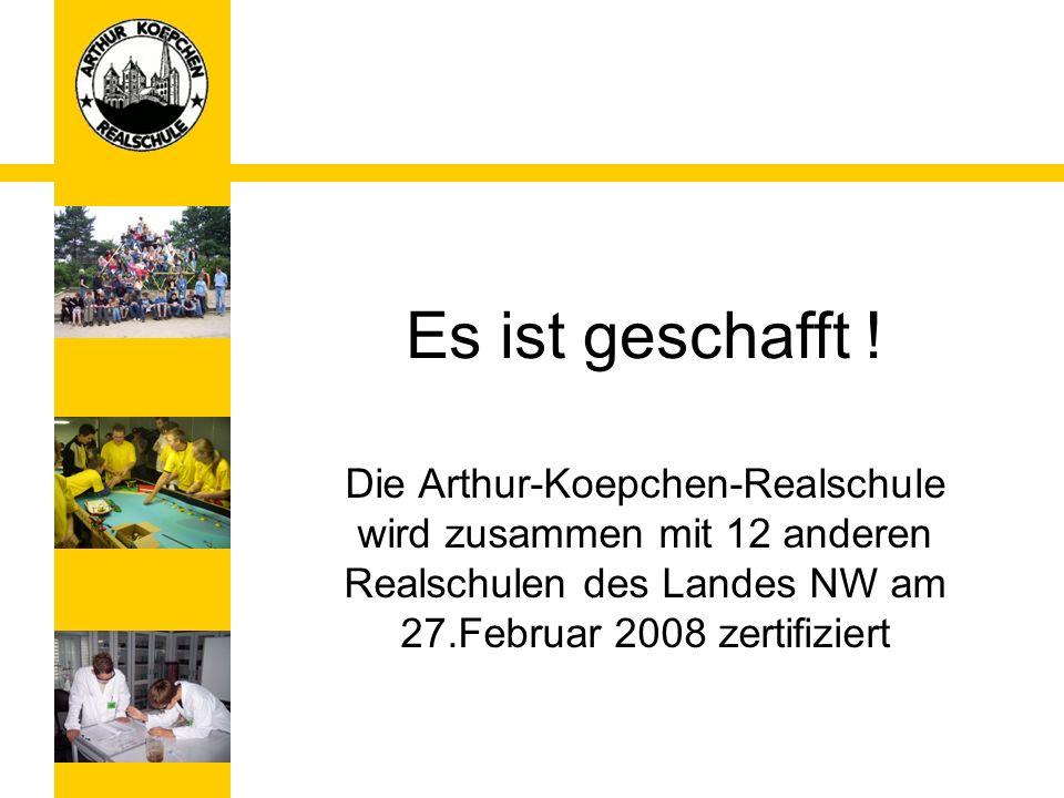Es ist geschafft ! Die Arthur-Koepchen-Realschule wird zusammen mit 12 anderen Realschulen des Landes NW am 27.Februar 2008 zertifiziert
