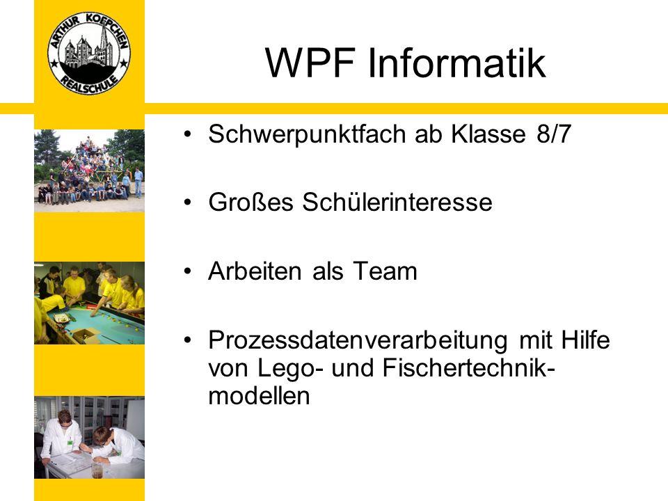 WPF Informatik Schwerpunktfach ab Klasse 8/7 Großes Schülerinteresse Arbeiten als Team Prozessdatenverarbeitung mit Hilfe von Lego- und Fischertechnik