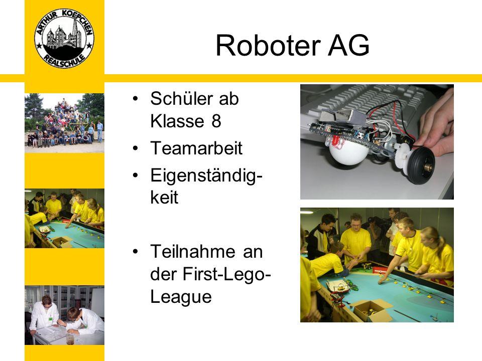 Roboter AG Schüler ab Klasse 8 Teamarbeit Eigenständig- keit Teilnahme an der First-Lego- League