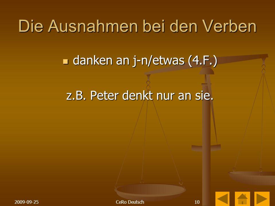 102009-09-25CeRo Deutsch Die Ausnahmen bei den Verben danken an j-n/etwas (4.F.) danken an j-n/etwas (4.F.) z.B.
