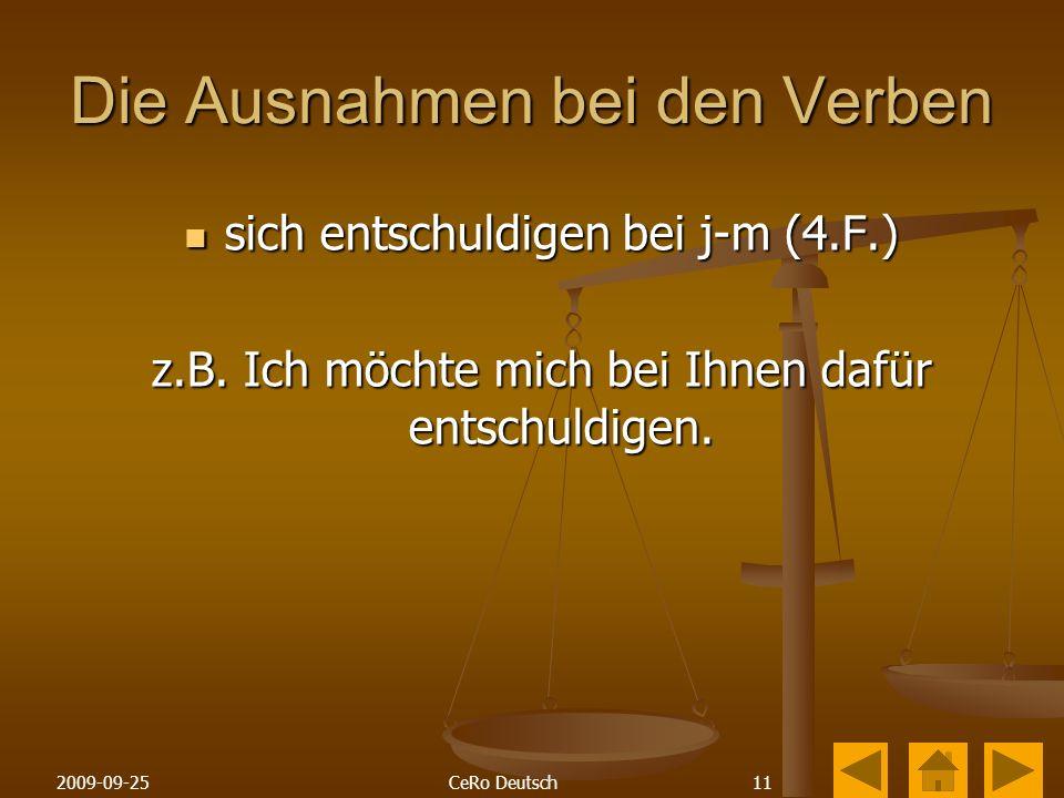 112009-09-25CeRo Deutsch Die Ausnahmen bei den Verben sich entschuldigen bei j-m (4.F.) sich entschuldigen bei j-m (4.F.) z.B.