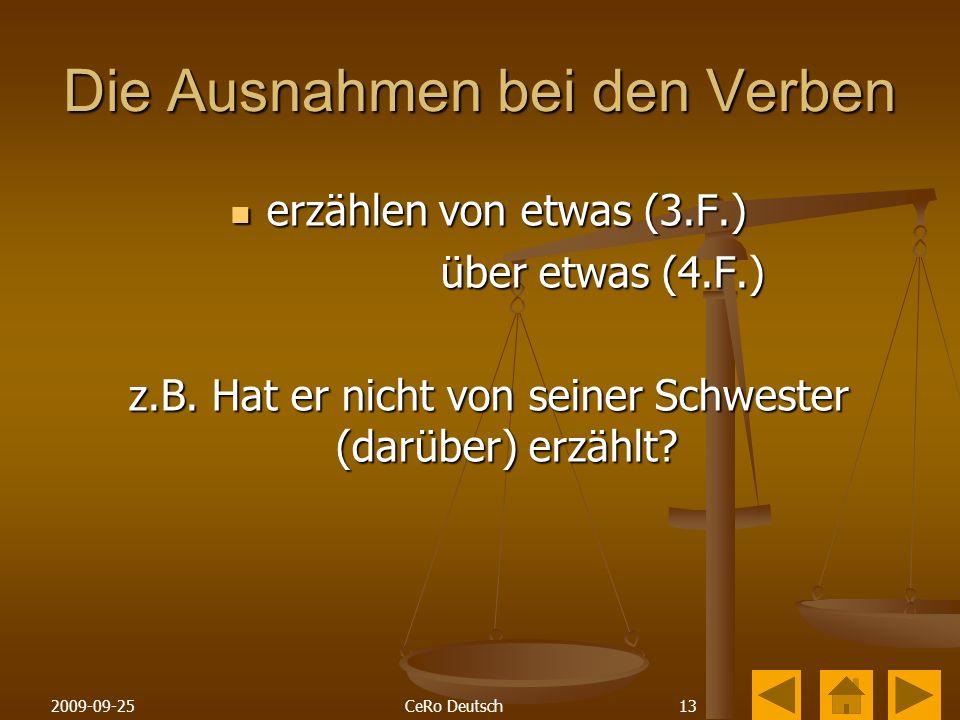 132009-09-25CeRo Deutsch Die Ausnahmen bei den Verben erzählen von etwas (3.F.) erzählen von etwas (3.F.) über etwas (4.F.) über etwas (4.F.) z.B.