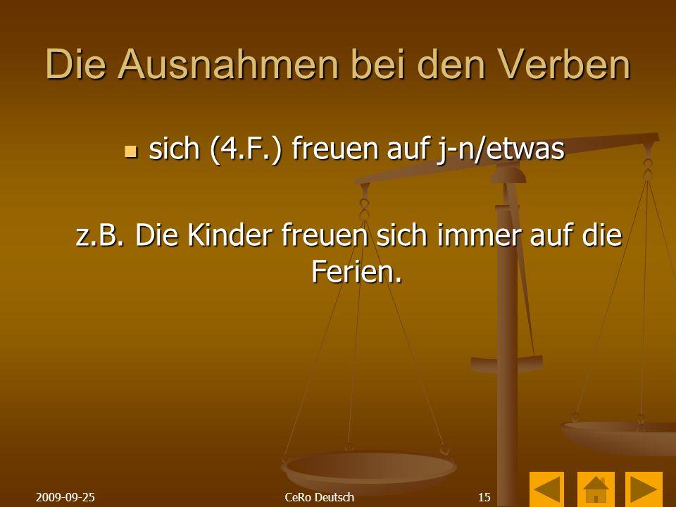 152009-09-25CeRo Deutsch Die Ausnahmen bei den Verben sich (4.F.) freuen auf j-n/etwas sich (4.F.) freuen auf j-n/etwas z.B.