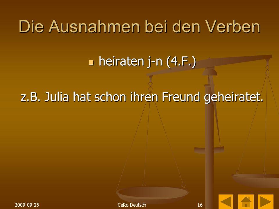 162009-09-25CeRo Deutsch Die Ausnahmen bei den Verben heiraten j-n (4.F.) heiraten j-n (4.F.) z.B.