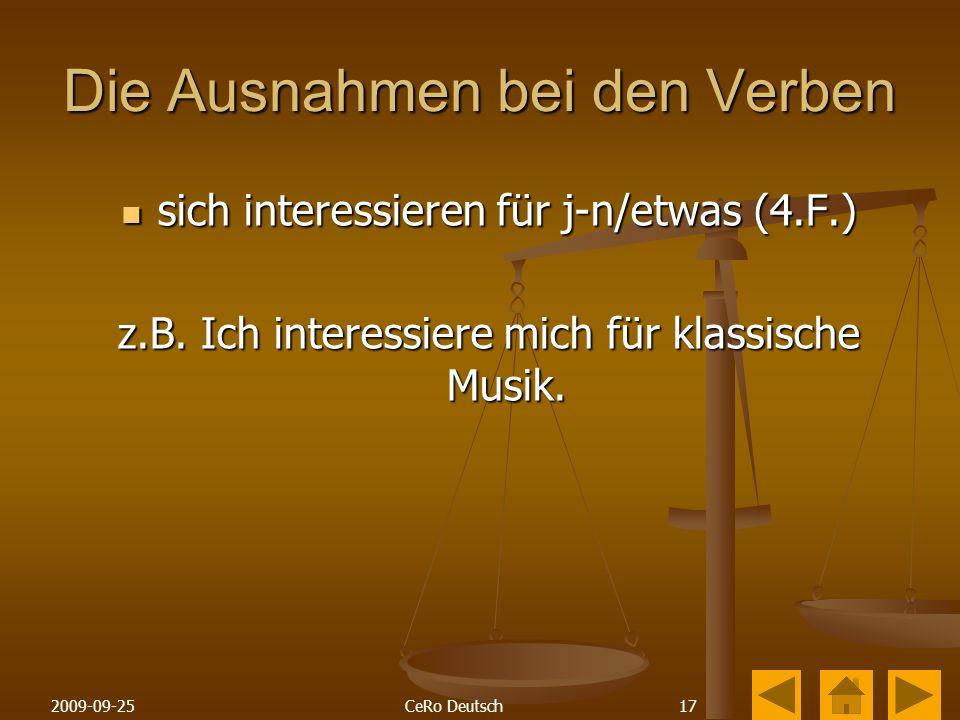 172009-09-25CeRo Deutsch Die Ausnahmen bei den Verben sich interessieren für j-n/etwas (4.F.) sich interessieren für j-n/etwas (4.F.) z.B.
