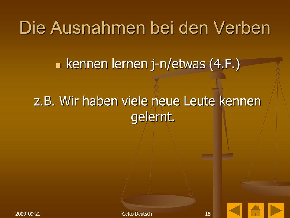 182009-09-25CeRo Deutsch Die Ausnahmen bei den Verben kennen lernen j-n/etwas (4.F.) kennen lernen j-n/etwas (4.F.) z.B.