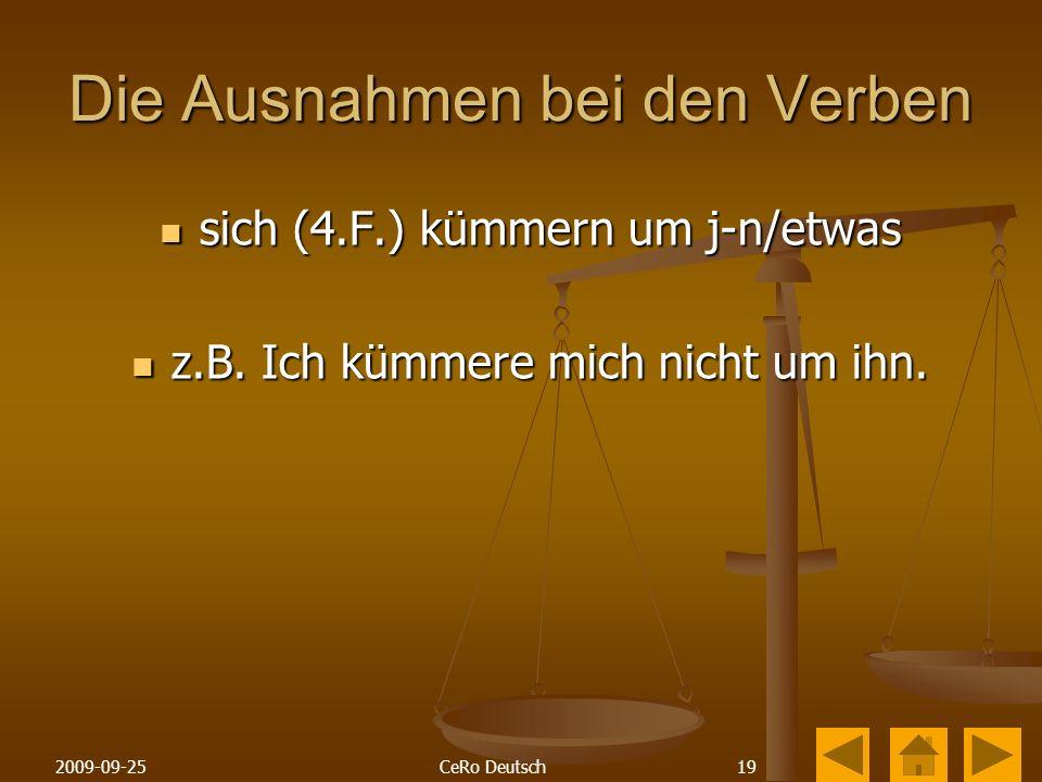 192009-09-25CeRo Deutsch Die Ausnahmen bei den Verben sich (4.F.) kümmern um j-n/etwas sich (4.F.) kümmern um j-n/etwas z.B.
