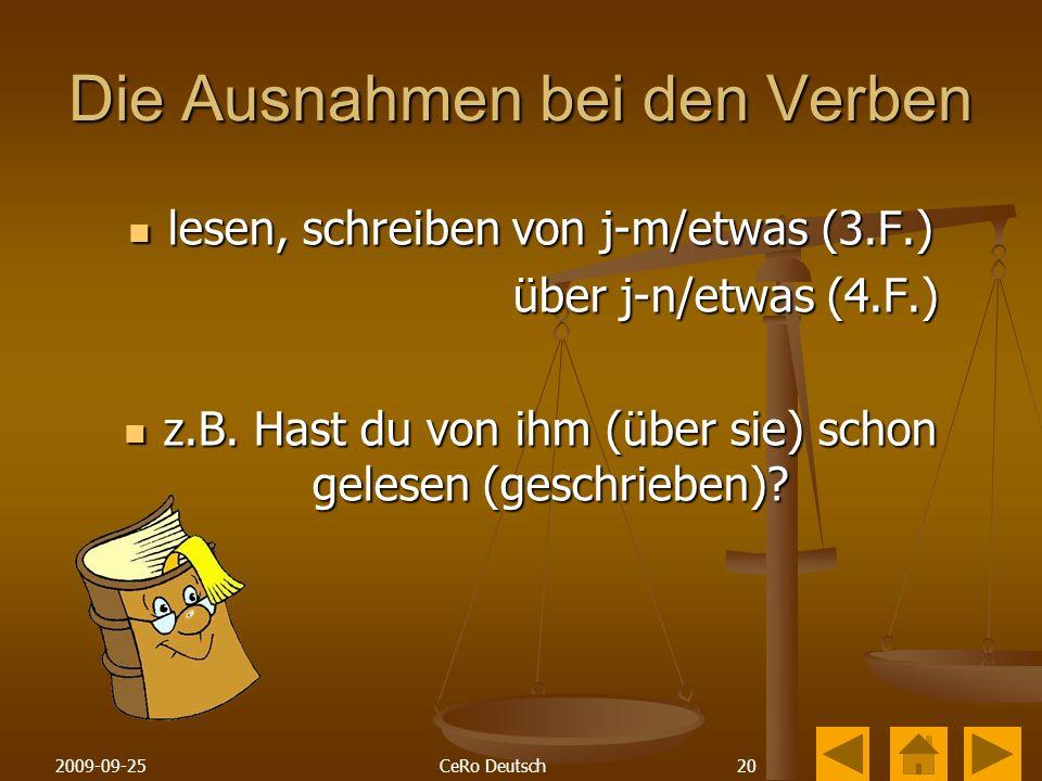 202009-09-25CeRo Deutsch Die Ausnahmen bei den Verben lesen, schreiben von j-m/etwas (3.F.) lesen, schreiben von j-m/etwas (3.F.) über j-n/etwas (4.F.) über j-n/etwas (4.F.) z.B.