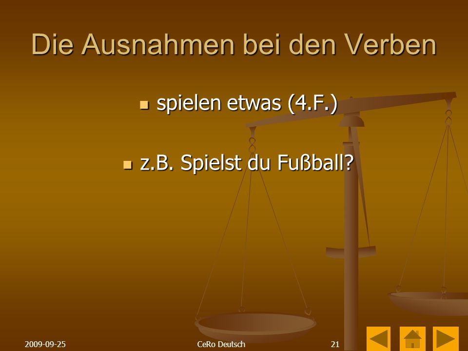 212009-09-25CeRo Deutsch Die Ausnahmen bei den Verben spielen etwas (4.F.) spielen etwas (4.F.) z.B.