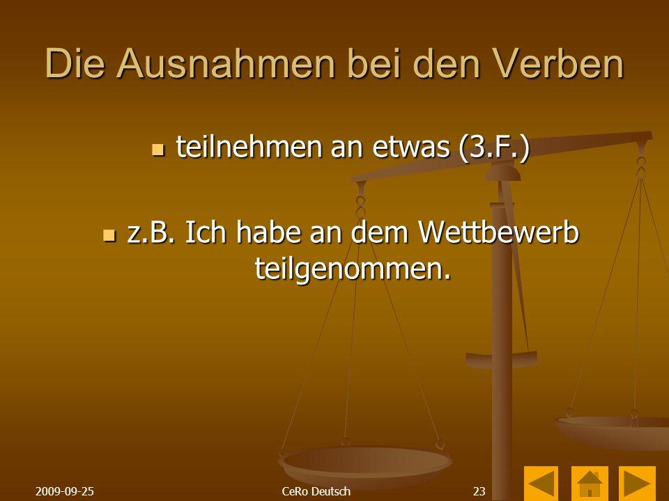 232009-09-25CeRo Deutsch Die Ausnahmen bei den Verben teilnehmen an etwas (3.F.) teilnehmen an etwas (3.F.) z.B.