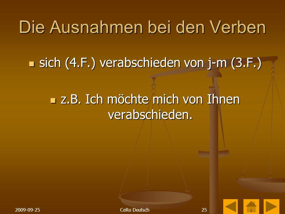 252009-09-25CeRo Deutsch Die Ausnahmen bei den Verben sich (4.F.) verabschieden von j-m (3.F.) sich (4.F.) verabschieden von j-m (3.F.) z.B.