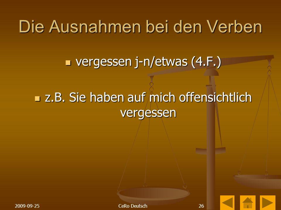 262009-09-25CeRo Deutsch Die Ausnahmen bei den Verben vergessen j-n/etwas (4.F.) vergessen j-n/etwas (4.F.) z.B.