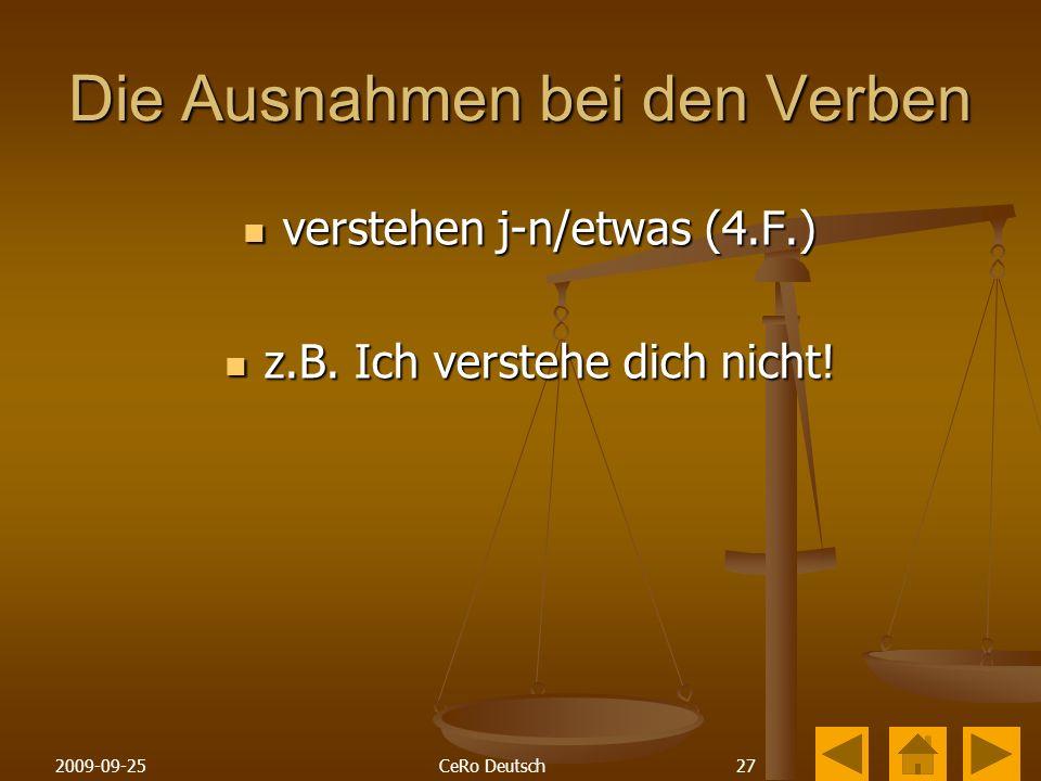 272009-09-25CeRo Deutsch Die Ausnahmen bei den Verben verstehen j-n/etwas (4.F.) verstehen j-n/etwas (4.F.) z.B.