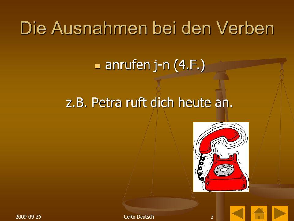 32009-09-25CeRo Deutsch Die Ausnahmen bei den Verben anrufen j-n (4.F.) anrufen j-n (4.F.) z.B.