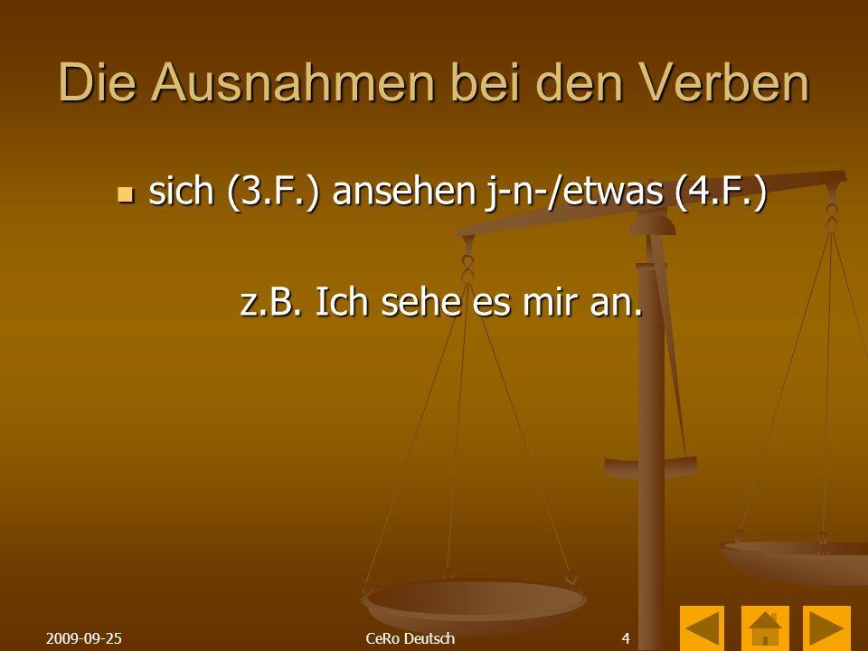 42009-09-25CeRo Deutsch Die Ausnahmen bei den Verben sich (3.F.) ansehen j-n-/etwas (4.F.) sich (3.F.) ansehen j-n-/etwas (4.F.) z.B.