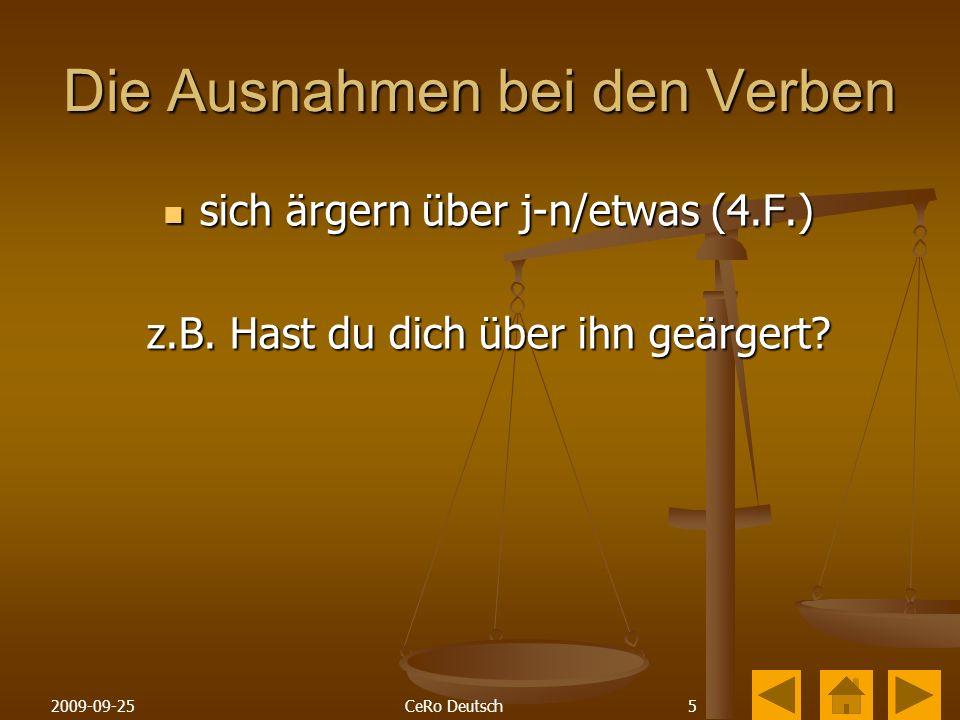 52009-09-25CeRo Deutsch Die Ausnahmen bei den Verben sich ärgern über j-n/etwas (4.F.) sich ärgern über j-n/etwas (4.F.) z.B.