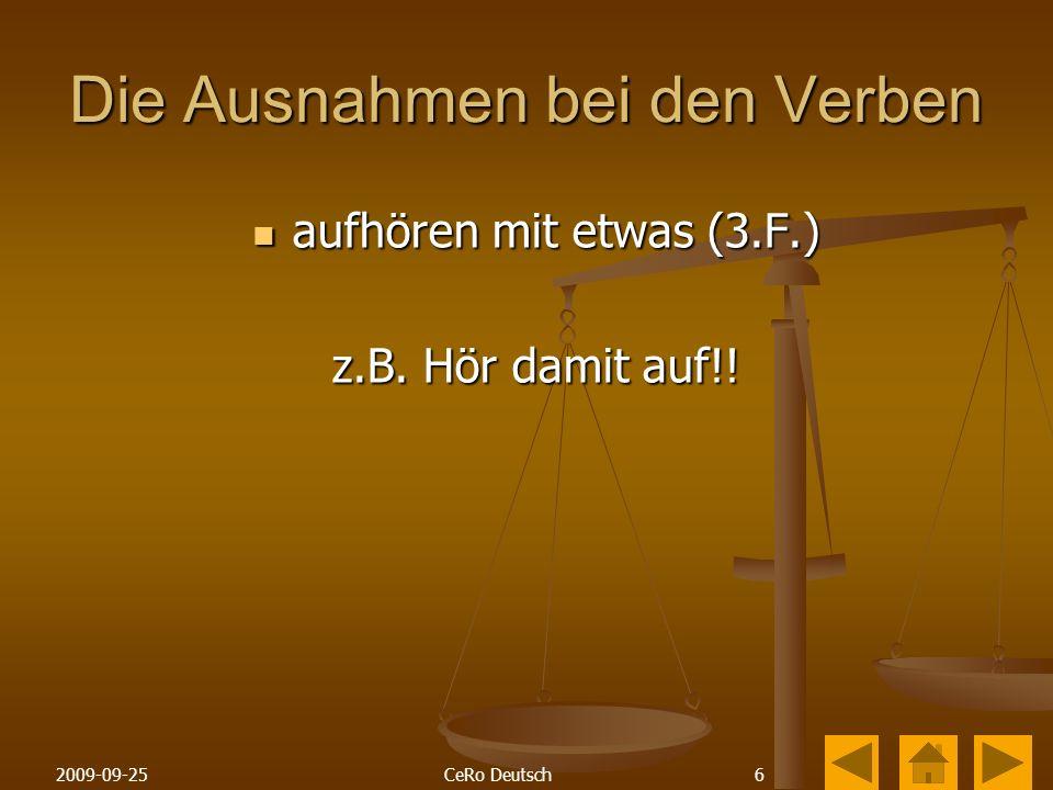 62009-09-25CeRo Deutsch Die Ausnahmen bei den Verben aufhören mit etwas (3.F.) aufhören mit etwas (3.F.) z.B.