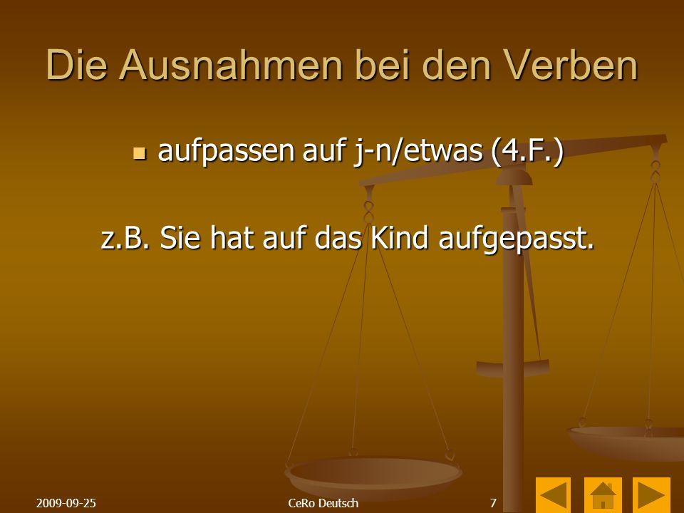 72009-09-25CeRo Deutsch Die Ausnahmen bei den Verben aufpassen auf j-n/etwas (4.F.) aufpassen auf j-n/etwas (4.F.) z.B.