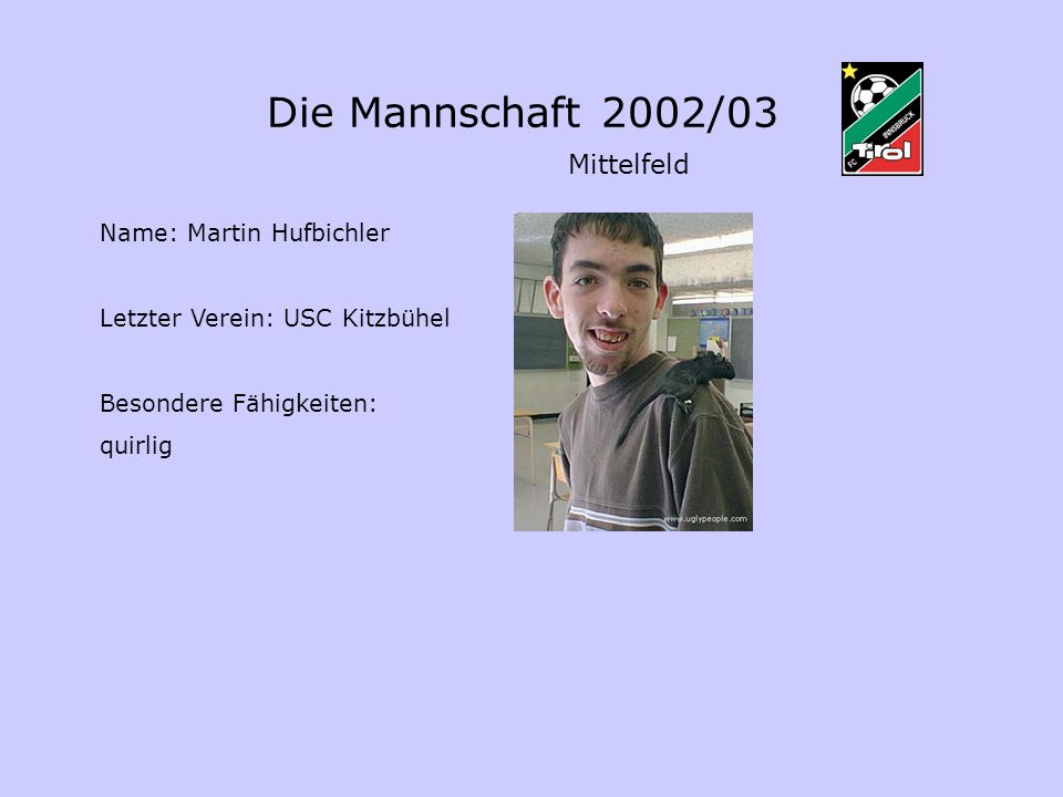 Die Mannschaft 2002/03 Name: Martin Hufbichler Letzter Verein: USC Kitzbühel Besondere Fähigkeiten: quirlig Mittelfeld