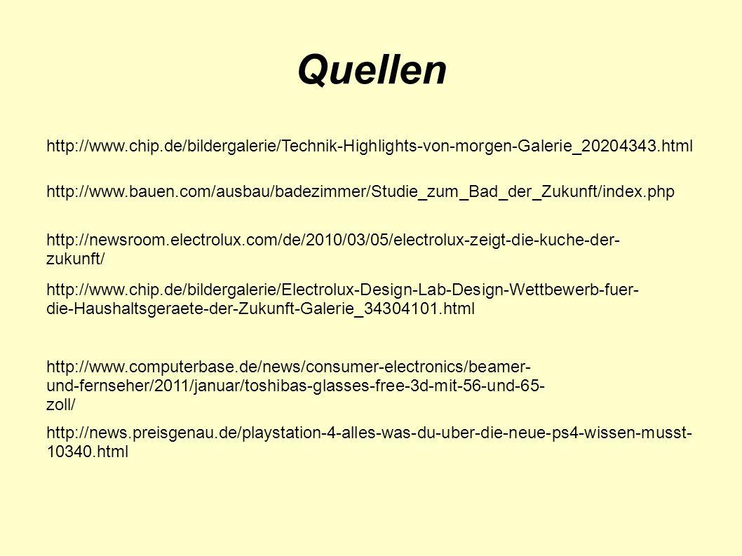 Quellen http://www.chip.de/bildergalerie/Technik-Highlights-von-morgen-Galerie_20204343.html http://www.bauen.com/ausbau/badezimmer/Studie_zum_Bad_der
