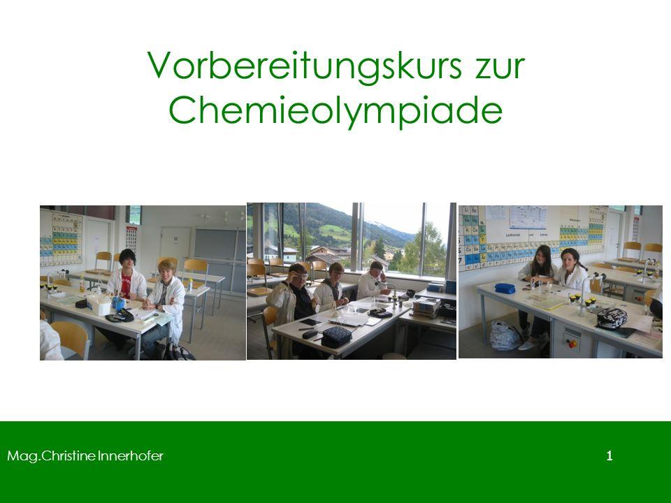 Mag.Christine Innerhofer 1 Vorbereitungskurs zur Chemieolympiade