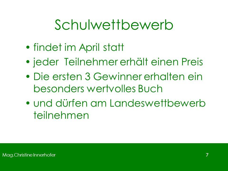 Mag.Christine Innerhofer 7 Schulwettbewerb findet im April statt jeder Teilnehmer erhält einen Preis Die ersten 3 Gewinner erhalten ein besonders wert