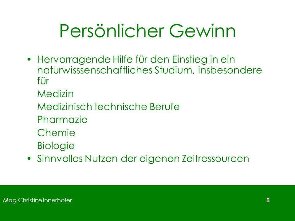 Mag.Christine Innerhofer 8 Persönlicher Gewinn Hervorragende Hilfe für den Einstieg in ein naturwisssenschaftliches Studium, insbesondere für Medizin