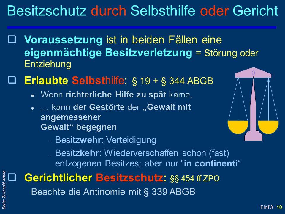 Einf 3 - 10 Barta: Zivilrecht online Besitzschutz durch Selbsthilfe oder Gericht qVqVoraussetzung ist in beiden Fällen eine eigenmächtige Besitzverlet
