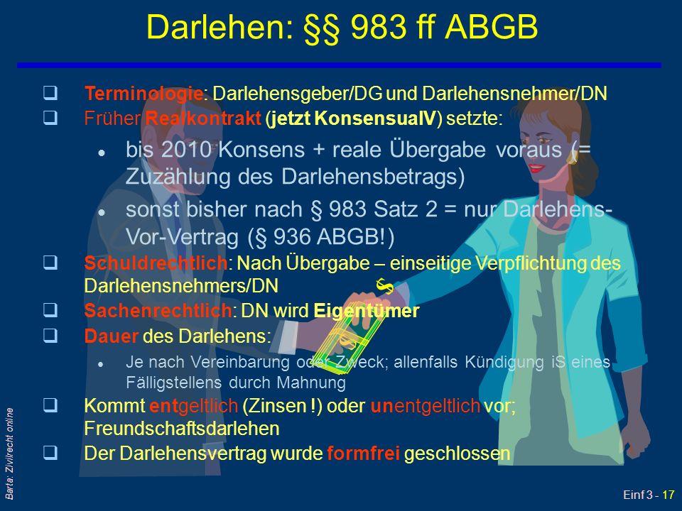Einf 3 - 17 Barta: Zivilrecht online Darlehen: §§ 983 ff ABGB $ $ qTerminologie: Darlehensgeber/DG und Darlehensnehmer/DN qFrüher Realkontrakt (jetzt