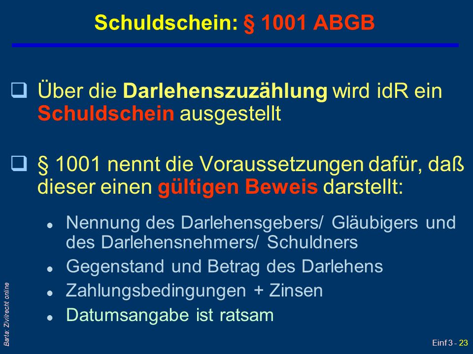 Einf 3 - 23 Barta: Zivilrecht online Schuldschein: § 1001 ABGB qÜber die Darlehenszuzählung wird idR ein Schuldschein ausgestellt q§ 1001 nennt die Vo