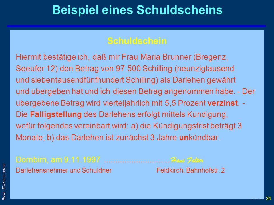 Einf 3 - 24 Barta: Zivilrecht online Beispiel eines Schuldscheins Schuldschein Hiermit bestätige ich, daß mir Frau Maria Brunner (Bregenz, Seeufer 12)