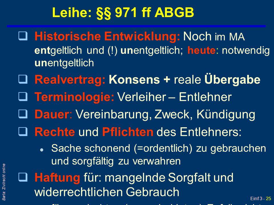Einf 3 - 25 Barta: Zivilrecht online Leihe: §§ 971 ff ABGB qHistorische Entwicklung: Noch im MA entgeltlich und (!) unentgeltlich; heute: notwendig un