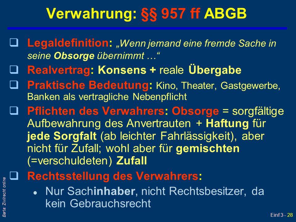 Einf 3 - 28 Barta: Zivilrecht online Verwahrung: §§ 957 ff ABGB qLegaldefinition: Wenn jemand eine fremde Sache in seine Obsorge übernimmt … qRealvert