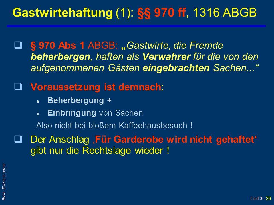 Einf 3 - 29 Barta: Zivilrecht online Gastwirtehaftung (1): §§ 970 ff, 1316 ABGB q§ 970 Abs 1 ABGB: Gastwirte, die Fremde beherbergen, haften als Verwa