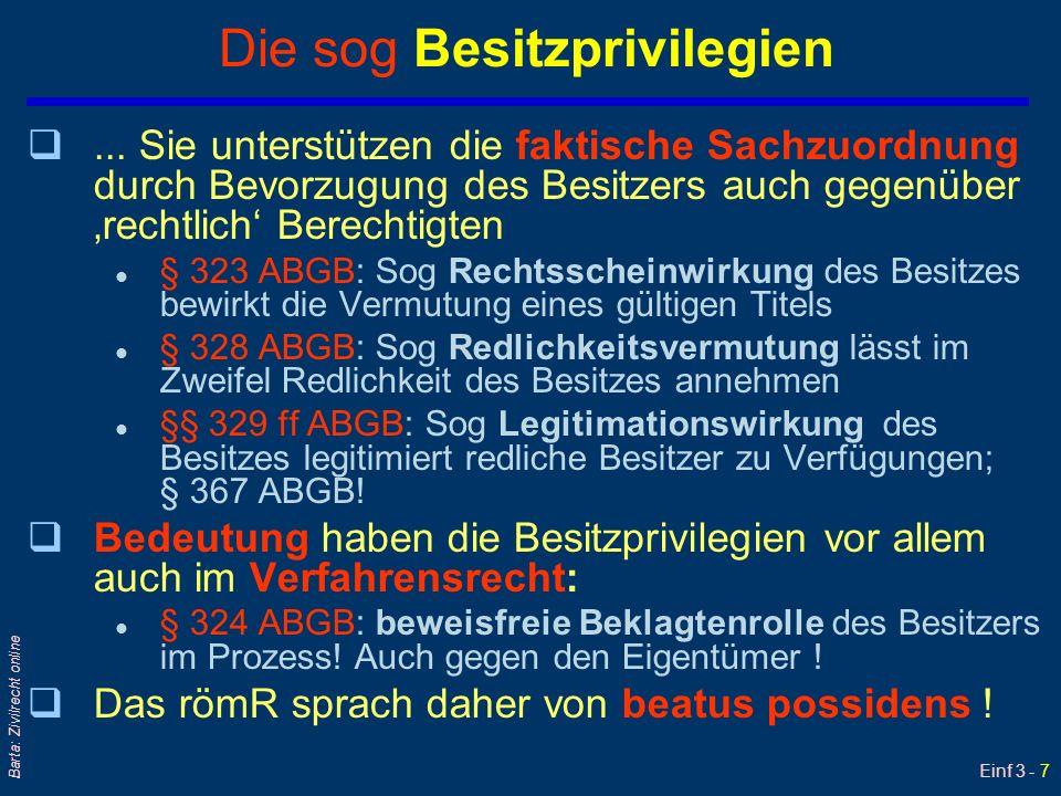 Einf 3 - 7 Barta: Zivilrecht online Die sog Besitzprivilegien q... Sie unterstützen die faktische Sachzuordnung durch Bevorzugung des Besitzers auch g
