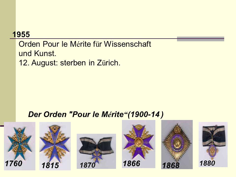 1955 Orden Pour le M é rite f ü r Wissenschaft und Kunst. 12. August: sterben in Z ü rich. 1760 Der Orden