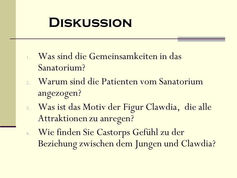 Diskussion 1. Was sind die Gemeinsamkeiten in das Sanatorium? 2. Warum sind die Patienten vom Sanatorium angezogen? 3. Was ist das Motiv der Figur Cla