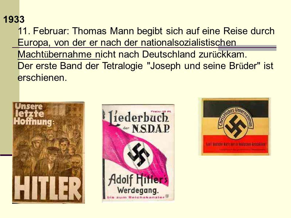 1933 11. Februar: Thomas Mann begibt sich auf eine Reise durch Europa, von der er nach der nationalsozialistischen Macht ü bernahme nicht nach Deutsch