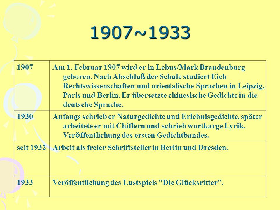 1907~1933 1907Am 1. Februar 1907 wird er in Lebus/Mark Brandenburg geboren. Nach Abschlu ß der Schule studiert Eich Rechtswissenschaften und orientali