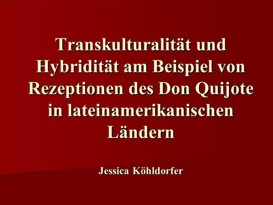 Transkulturalität und Hybridität am Beispiel von Rezeptionen des Don Quijote in lateinamerikanischen Ländern Jessica Köhldorfer