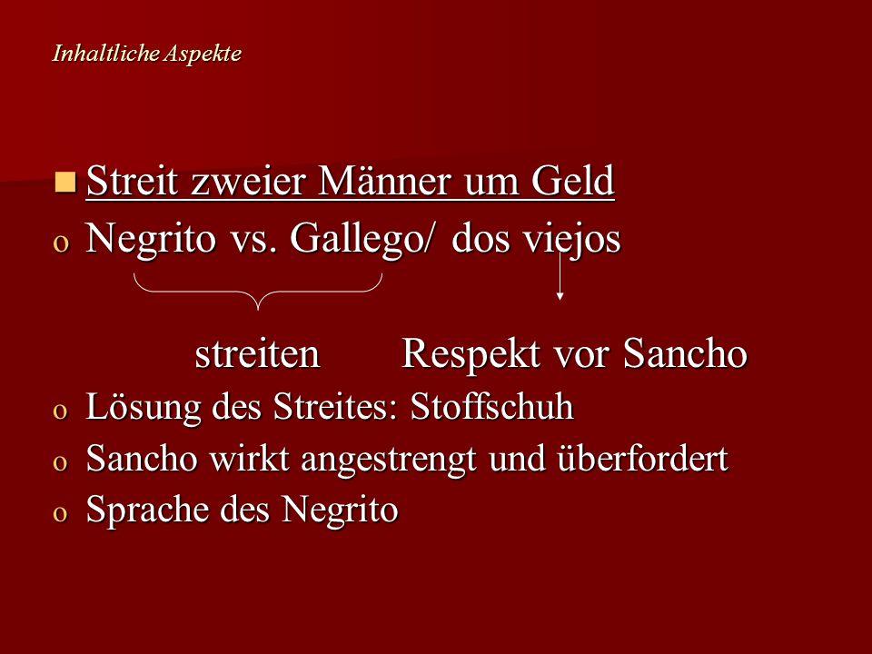 Inhaltliche Aspekte Streit zweier Männer um Geld Streit zweier Männer um Geld o Negrito vs. Gallego/ dos viejos streitenRespekt vor Sancho streitenRes