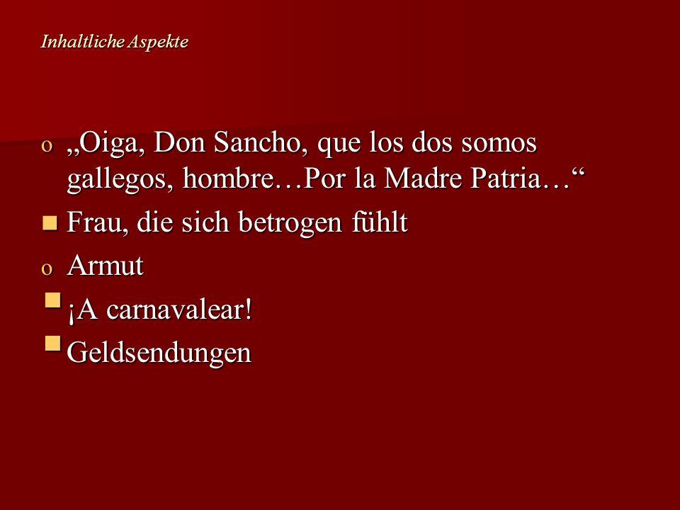 Inhaltliche Aspekte o Oiga, Don Sancho, que los dos somos gallegos, hombre…Por la Madre Patria… Frau, die sich betrogen fühlt Frau, die sich betrogen