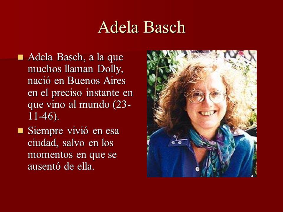Adela Basch Adela Basch, a la que muchos llaman Dolly, nació en Buenos Aires en el preciso instante en que vino al mundo (23- 11-46). Adela Basch, a l