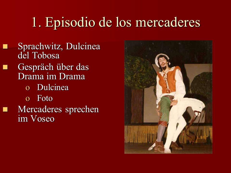 1. Episodio de los mercaderes Sprachwitz, Dulcinea del Tobosa Sprachwitz, Dulcinea del Tobosa Gespräch über das Drama im Drama Gespräch über das Drama
