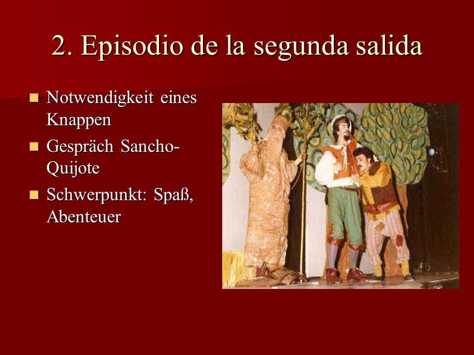 2. Episodio de la segunda salida Notwendigkeit eines Knappen Notwendigkeit eines Knappen Gespräch Sancho- Quijote Gespräch Sancho- Quijote Schwerpunkt