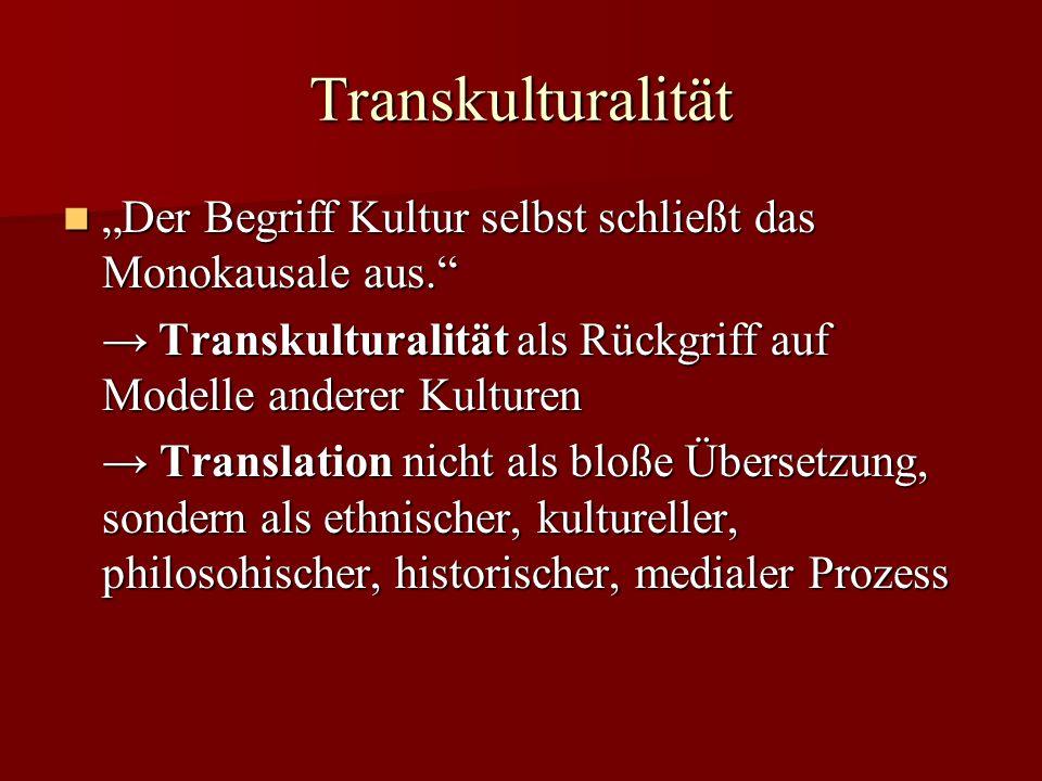 Transkulturalität Der Begriff Kultur selbst schließt das Monokausale aus. Der Begriff Kultur selbst schließt das Monokausale aus. Transkulturalität al