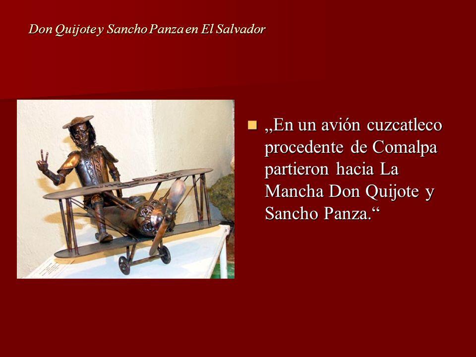 En un avión cuzcatleco procedente de Comalpa partieron hacia La Mancha Don Quijote y Sancho Panza. En un avión cuzcatleco procedente de Comalpa partie
