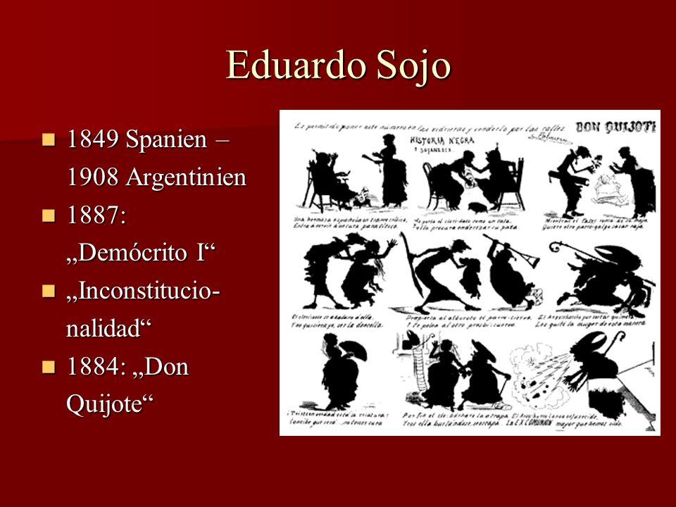 Eduardo Sojo 1849 Spanien – 1849 Spanien – 1908 Argentinien 1887: 1887: Demócrito I Inconstitucio- Inconstitucio-nalidad 1884: Don 1884: DonQuijote